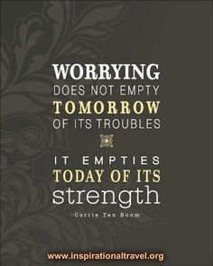 Worrying dosn't help || #quote #sayiing #words #encouraging #strength #life #challenges