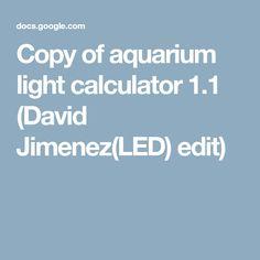 Copy of aquarium light calculator (David Jimenez(LED) edit) Aquarium Hood, Aquarium Fish Tank, Aquarium Ideas, Diy Tank, Aquarium Lighting, Dimmable Led Lights, Calculator, David, Fish Tank Lights