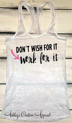 weight loss nutrition health tips health and fitness gym workout Womens Fitness Tank Top - Workout Tank - Dont Wish For It, Work For It - Gym Motivation - Ladies Work Out Shirt - Running Tank - Gym Shirts by AshleysCustomApparel Gym Tank Tops, Workout Tank Tops, Workout Shirts, Workout Clothing, Fitness Clothing, Fitness Apparel, Workout Attire, Workout Wear, Workout Outfits