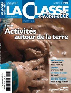 La Classe Maternelle    Mars 2013 - N° 217    Au sommaire de ce numéro : un dossier proposant une série d'activités autour de la terre...