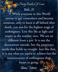 Sufi Quotes, Poem Quotes, Spiritual Quotes, Poems, Forty Rules Of Love, Love Rules, Shams Tabrizi Quotes, Rule 33, Rumi Poetry