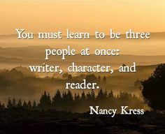You must learn to be three people at once: writer, character, and reader. Nancy Kress - da Scrivere è vivere