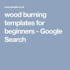 wood burning templates for beginners - Google Search