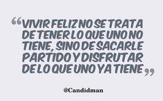 """""""Vivir #Feliz no se trata de tener lo que uno no tiene, sino de sacarle partido y disfrutar de lo que uno ya tiene"""". @candidman #Frases #Motivacion #Felicidad #Vida #Candidman"""