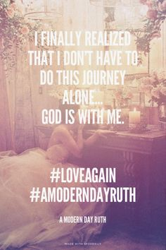 ❥ I am not alone... God is with me. #loveagain #AmoderndayRuth - A Modern Day Ruth | made with Spoken.ly