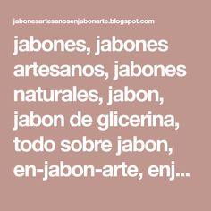 jabones, jabones artesanos, jabones naturales, jabon, jabon de glicerina, todo sobre jabon, en-jabon-arte, enjabonarte, en jabon arte