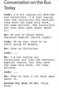 Hating all Muslims but not hating Christians is ridiculous. Like, seriously. Christians have done so many horrible things in the past but Muslims are crazy