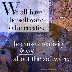 We all have the software to be creative because creativity is not about the software. #quote #reDESIGN2 http://www.redesign2.com/blog/design-is-not-about-you-or-me-its-about-them