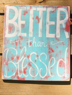 Original Rustic Better Than Blessed Painted by BrokeGirlStudio