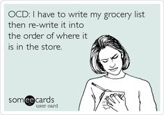 Free, Farewell Ecard: OCD: I have to write my grocery list then re-write it into the order of where it is in the store.