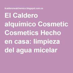 El Caldero alquímico Cosmetics Hecho en casa: limpieza del agua micelar