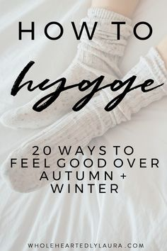 How to Hygge: 20 ways to feel good over autumn and winter - Wholeheartedly Laura #hygge #autumn #winter