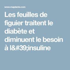 Les feuilles de figuier traitent le diabète et diminuent le besoin à l'insuline