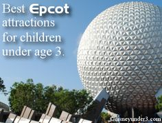 Disney Under 3 - Best Attractions at Disney's Epcot for Infants and Toddlers