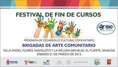 """Te invitamos al Festival de Fin de Cursos del Programa de Desarrollo Cultural Comunitario """"Brigadas de Arte Comunitario"""". En las comunidades de Villa Angel Flores, Navolato  y La Rielera San Blas, El Fuerte, Sinaloa. Sábado 21 de marzo de 2015."""