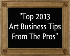 Top 2013 Art Business Tips From The Pros