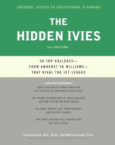 The Hidden Ivies: 50 Top Colleges-from Amherst to Williams -That Rival the Ivy League (Greenes' Guides to Educational Planning):Amazon:Kindle Store