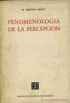 Maurice Merleau-Ponty , Fenomenología de la percepción.(pdf)  Enlace para ver el archivo: Maurice Merleau-Ponty , Fenomenología de la percepción