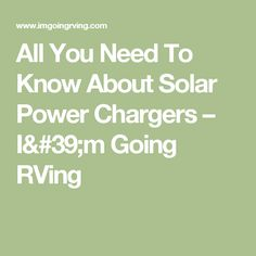 All You Need To Know About Solar Power Chargers – I'm Going RVing
