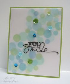 Bokeh design using 4 different solid circle stamps & 7 blue & green dye inks, then covered with vellum panel with stamped sentiment (HA Mint Julep, Soft Pool, Pool, Tide Pool, Splash & Green Hills and SSS Green Apple)