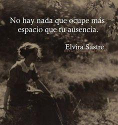 〽️ No hay nada que ocupe mas espacio que tu ausencia. Elvira Sastre
