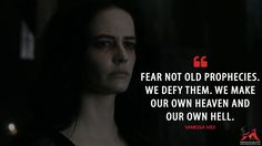 #VanessaIves: Fear not old prophecies. We defy them. We make our own heaven and our own hell.  More on: http://www.magicalquote.com/series/penny-dreadful/ #PennyDreadful
