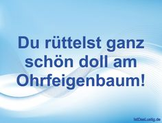 Du rüttelst ganz schön doll am Ohrfeigenbaum! ... gefunden auf https://www.istdaslustig.de/spruch/1059 #lustig #sprüche #fun #spass