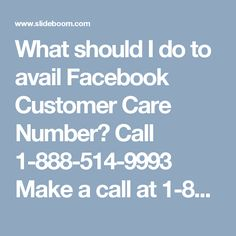 What should I do to avail Facebook Customer Care Number? Call 1-888-514-9993	Make a call at 1-888-514-9993 where our team members will remove all the agony of Facebook issues within a minute because we know that what we are capable of. And, if you think we are kidding then just try to avail our Facebook Customer Care Number and we will assist you in the every possible manner. To get more informative visit our official website…