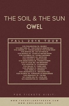OWEL Page Liked · September 8 ·    FALL TOUR! We are psyched to be heading out on tour this Fall with the Soil & the Sun in support of the release of our upcoming full-length album, 'dear me.' Check out the tour dates below:  Nov 10 Philadelphia, PA MilkBoy -Tickets: http://ticketf.ly/2ccqHw6 Nov 11 New York, NY @ The Studio at Webster Hall (CD Release) ... See More