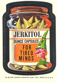 """Wacky Packages """"Jerkitol Dunce Capsules"""""""