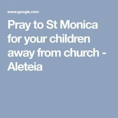 Pray to St Monica for your children away from church - Aleteia