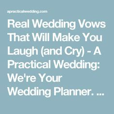 Real Wedding Vows That Will Make You Laugh (and Cry) - A Practical Wedding: We're Your Wedding Planner. Wedding Ideas for Brides, Bridesmaids, Grooms, and More A Practical Wedding: We're Your Wedding Planner. Wedding Ideas for Brides, Bridesmaids, Grooms, and More