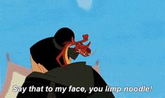 Say that to my face you limp noodle. Mushu from Mulan funny quote Humour Disney, Disney Memes, Disney Quotes, Funny Disney, Walt Disney, Disney Love, Disney Magic, The Princess Bride, Disney E Dreamworks
