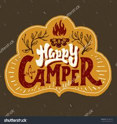 'Happy Camper' humorous Hand lettered badge phrase. Handmade Typographic lettering Art for Poster Print Greeting Card T shirt apparel design, hand crafted vector illustration
