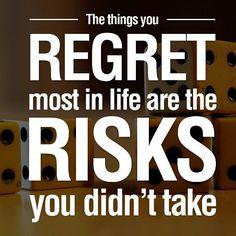 Live life with no regrets.  #noregrets #risks #livelife #determination
