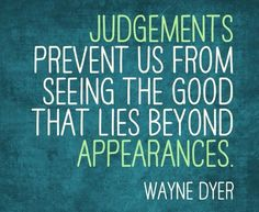 Judgements prevent us from seeing the good that lies beyond appearances. Favorite Quotes, Best Quotes, Life Quotes, Motivational Thoughts, Positive Quotes, Inspirational, Negative Traits, Wayne Dyer, Word Up