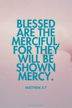 Blessed are the merciful, for they will be shown mercy. Amen! www.reachavillage.org