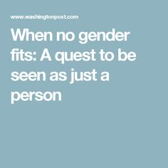 When no gender fits: A quest to be seen as just a person