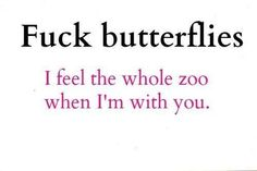 Fuck butterflies : I feel the whole zoo : about love : quotes and sayings