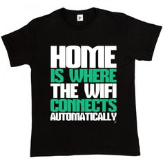 Home Is Where The Wi-Fi Connects Automatically - Fancy A T-Shirt