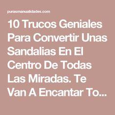 10 Trucos Geniales Para Convertir Unas Sandalias En El Centro De Todas Las Miradas. Te Van A Encantar Todas!!!