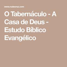 O Tabernáculo - A Casa de Deus - Estudo Bíblico Evangélico