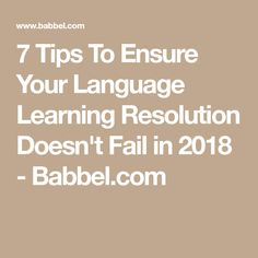 7 Tips To Ensure Your Language Learning Resolution Doesn't Fail in 2018 - Babbel.com