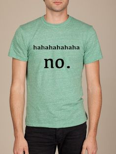 hahahahah. NO.Gift for Men. T-shirt. Funny. Christmas. Father. Birthday. Holiday. Boyfriend. Geek