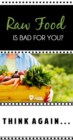 Raw Food Is Bad For You? Think Again…