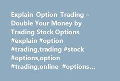 "Explain Option Trading – Double Your Money by Trading Stock Options #explain #option #trading,trading #stock #options,option #trading,online #options #trading,stock #options http://sierra-leone.remmont.com/explain-option-trading-double-your-money-by-trading-stock-options-explain-option-tradingtrading-stock-optionsoption-tradingonline-options-tradingstock-options/  # ""Let Me Explain Option Trading in Simple Terms You Actually Understand. "" If you're frustrated with the technical and…"
