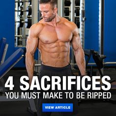 So you want to get ripped? You better be prepared to make these 4 sacrifices. Learn what they are & prepare yourself for the hardships of being shredded.