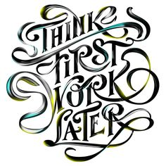 """""""Think first, work later"""" by Will Burtin. Lettering by Andrei Robu."""