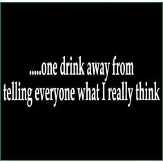 And that would be just the first drink!