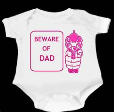 Beware of Dad Baby Girl Onesie by thehappywhiner on Etsy, $14.00
